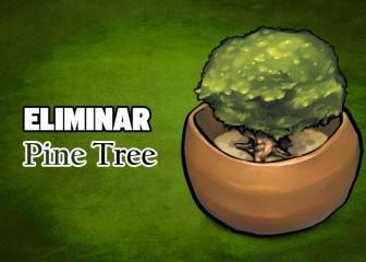 eliminar pine tree