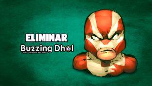 eliminar buzzing dhol